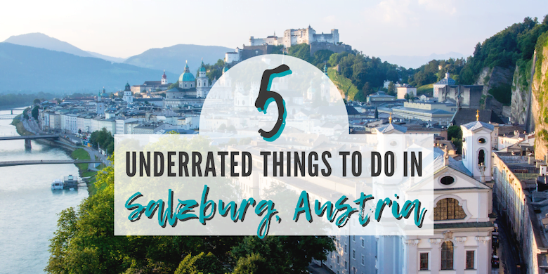 5 Underrated Things to Do in Salzburg, Austria • The Wanderful Me