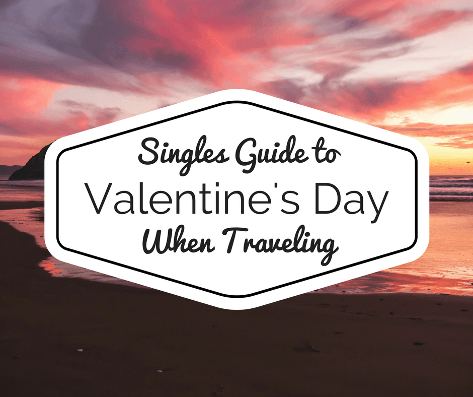 Singles Guide to Valentine's Day While Traveling | The Wanderful Me