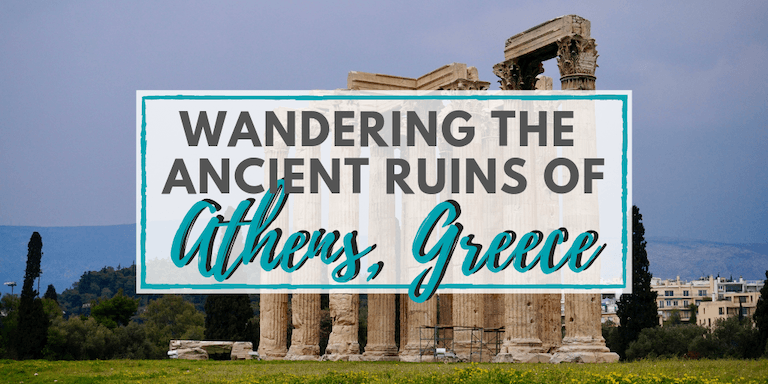 Wandering the Ancient Ruins of Athens, Greece • The Wanderful Me