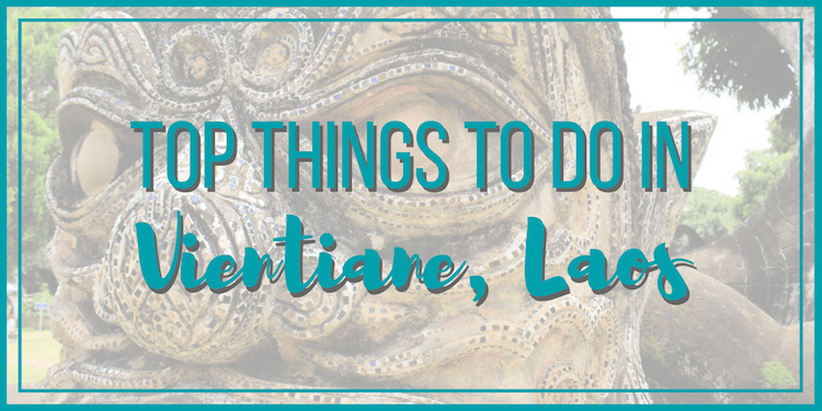 Top Things to Do in Vientiane, Laos •The Wanderful Me