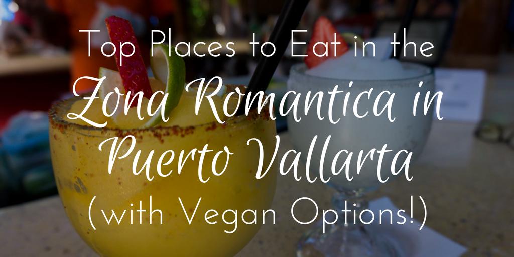 Top Places to Eat in the Zona Romantica, Puerto Vallarta (with Vegan Options!)