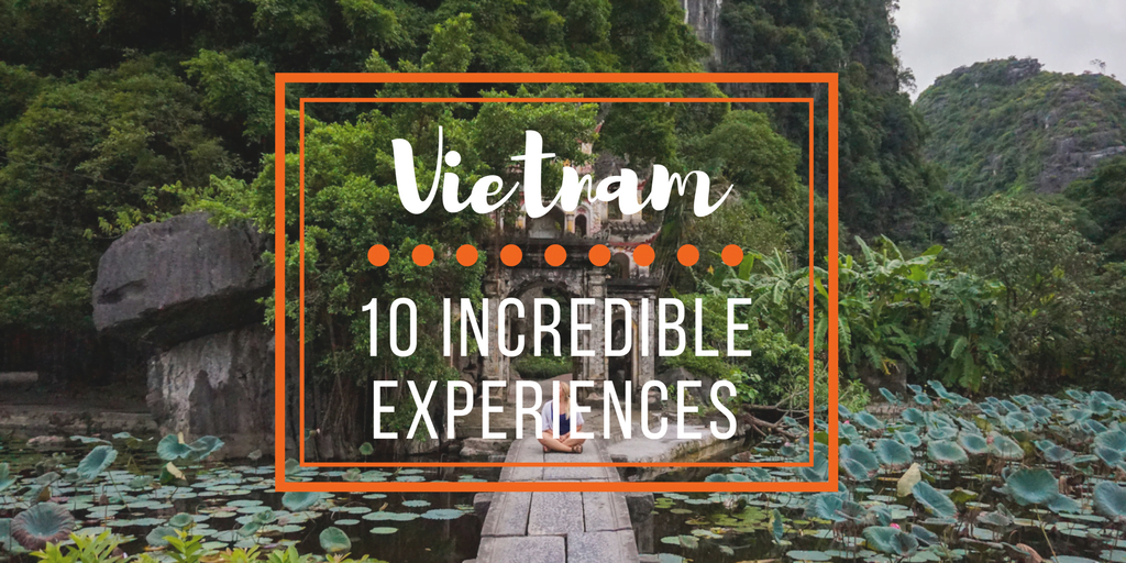 Top 10 Incredible Experiences to Have in Vietnam • The Wanderful Me