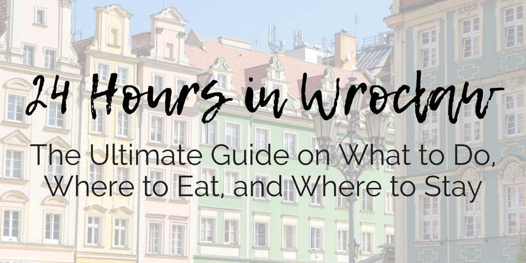 24 Hours in Wrocław, Poland: The Ultimate Guide on What to Do, Where to Eat, and Where to Stay