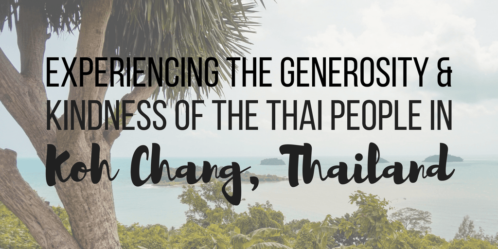 Experiencing the Generosity and Kindness of the Thai People in Koh Chang, Thailand