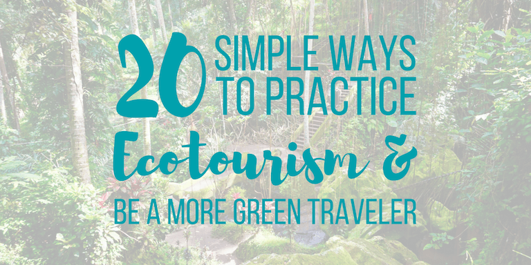 Ready to reduce your environmental impact while traveling? Here are 20 simple ways to practice ecotourism & be a more green travel.