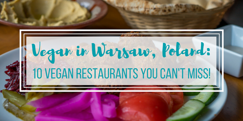Vegan in Warsaw, Poland: 10 Vegan Restaurants You Can't Miss!