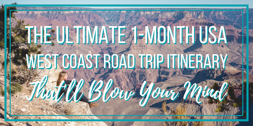 The Ultimate 1-Month USA West Coast Road Trip Itinerary That'll Blow Your Mind •The Wanderful Me