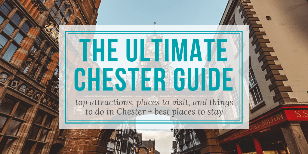 The Ultimate Chester Guide: Top Attractions, Places to Visit, and Things to Do in Chester, England + Best Places to Stay