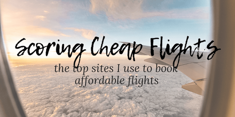 Scoring Cheap Flights: The Top Sites I Use to Book Affordable Flights