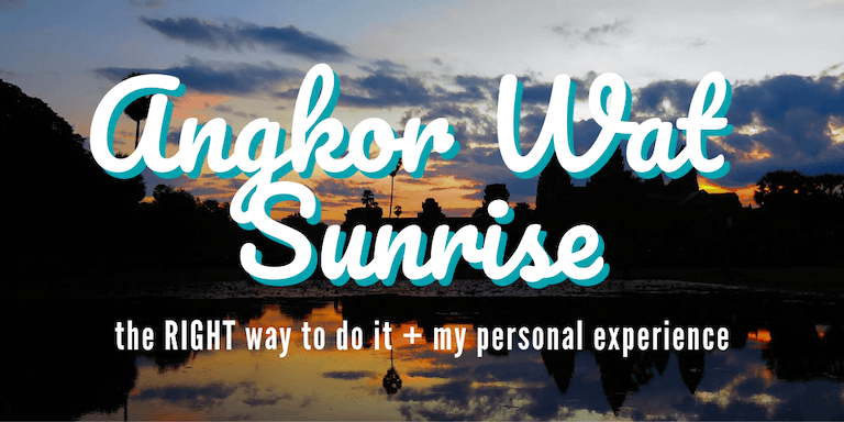 Angkor Wat Sunrise • The RIGHT Way to Do it + My Personal Experience | The Wanderful Me