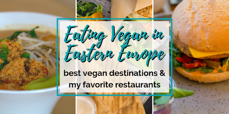 Eating Vegan in Eastern Europe: Best Vegan Destinations and My Favorite Restaurants • The Wanderful Me