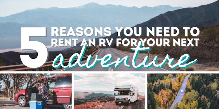 5 Reasons You Need to Rent an RV for Your Next Adventure • The Wanderful Me