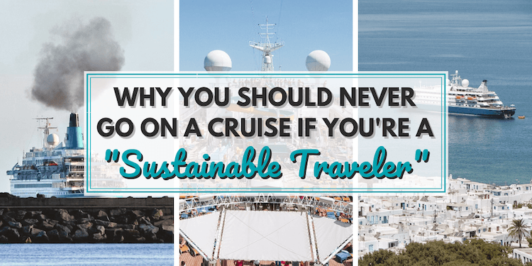 "Why You Should Never Go on a Cruise if You're a ""Sustainable Traveler"" 
