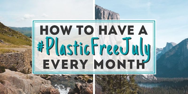 How to Have a #PlasticFreeJuly Every Month • The Wanderful Me