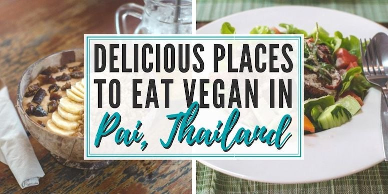 Delicious Places to Eat Vegan in Pai, Thailand • The Wanderful Me