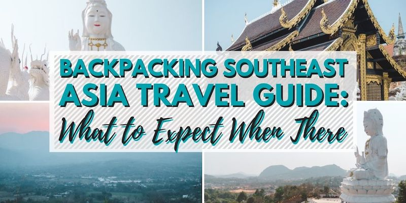 Backpacking Southeast Asia Travel Guide: What to Expect When There • The Wanderful Me