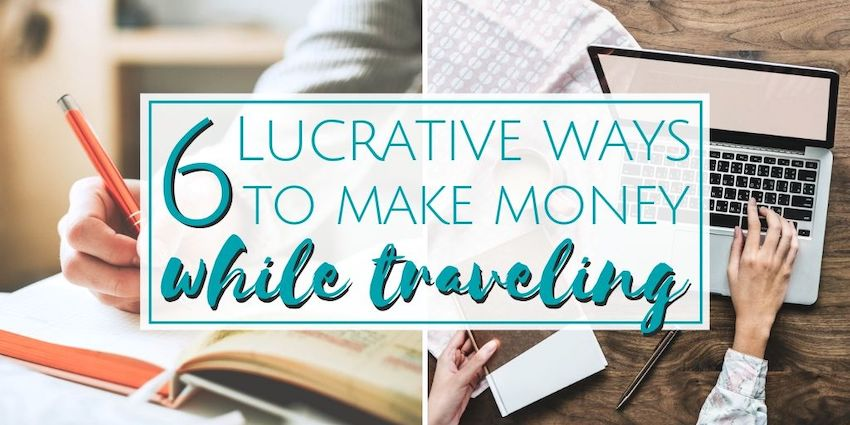 6 Lucrative Ways to Make Real Money While Traveling Like a Boss •The Wanderful Me