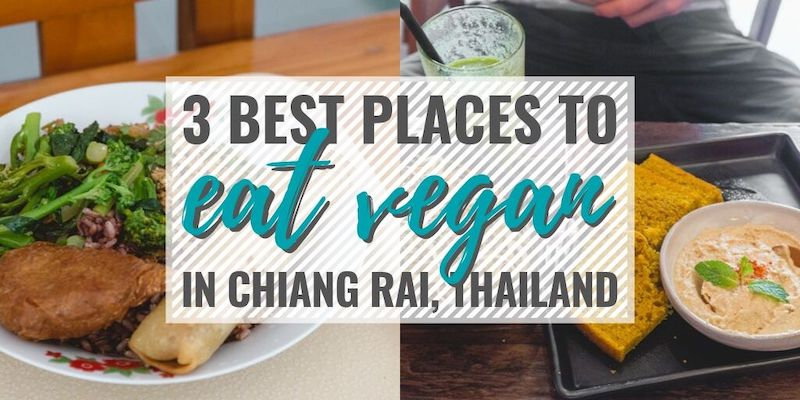 3 Best Places to Eat Vegan in Chiang, Rai, Thailand • The Wanderful Me