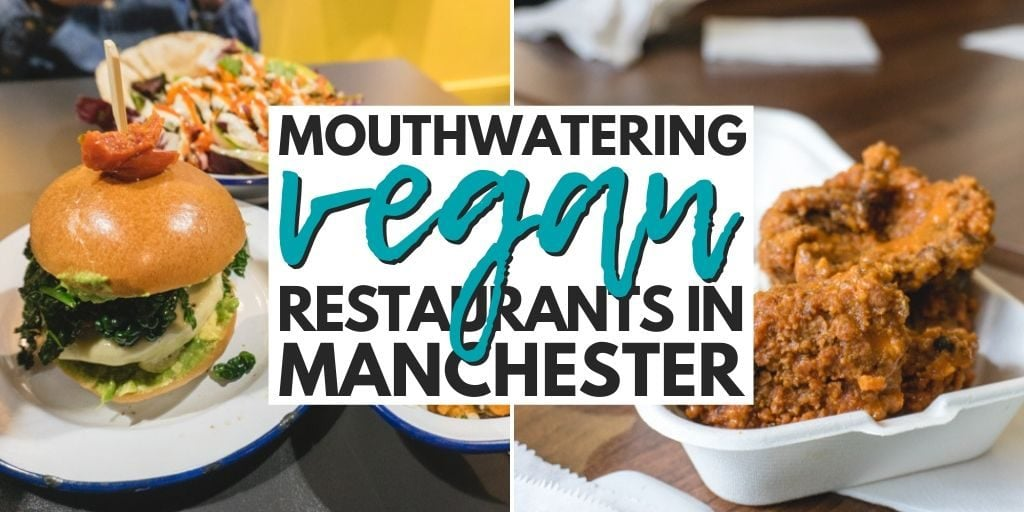 3 Mouthwatering Vegan Restaurants in Manchester, England (United Kingdom)