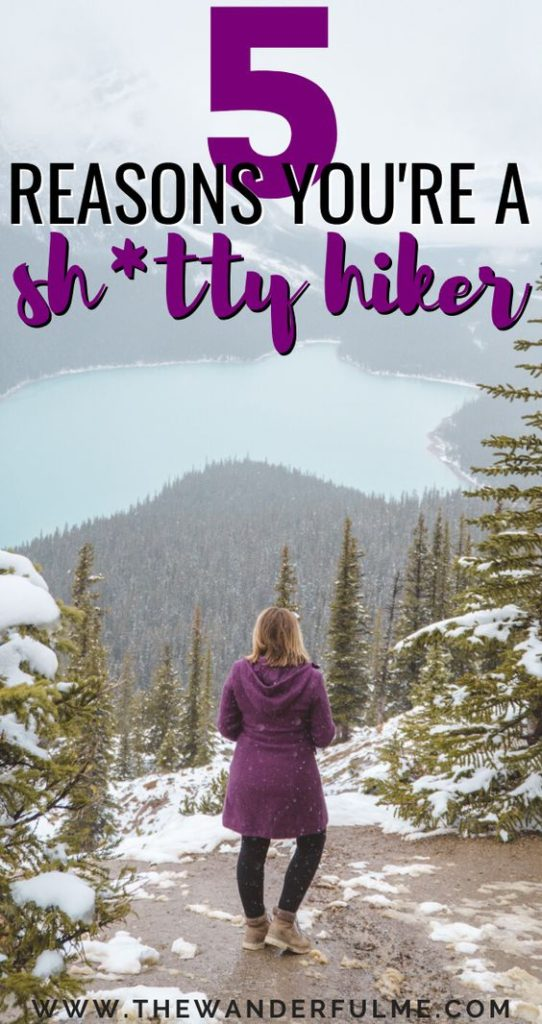 Have you ever wondered... am I a sh*tty hiker? Well, take a look at these 5 ridiculous reasons you might be! Hiking isn't hard but you might make it harder than it needs to be. | #hiking #tips