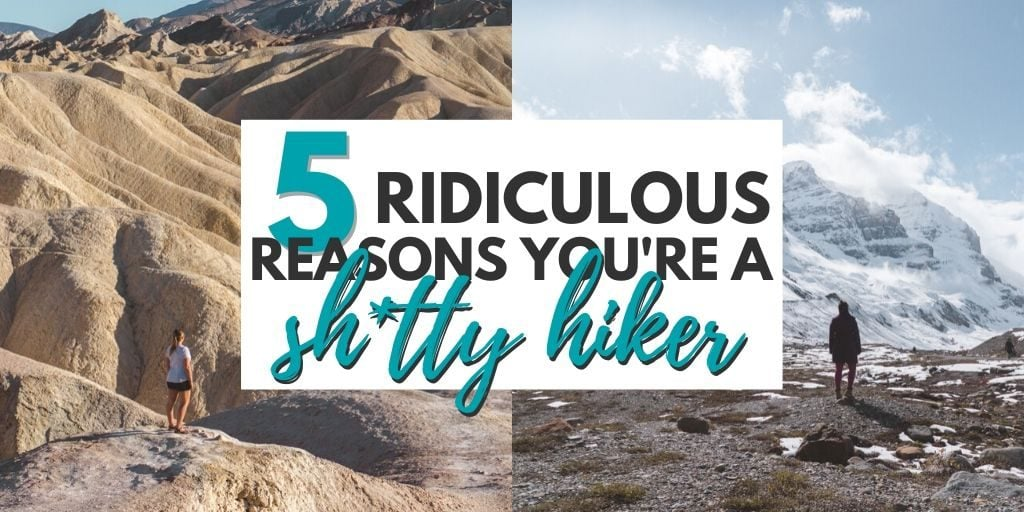 5 Ridiculous Reasons You're a Sh*tty Hiker (and How to Be Better!) | The Wanderful Me