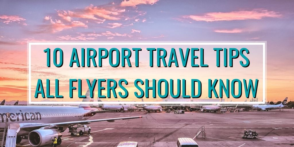 10 best airport travel tips all flyers should know before heading out on an adventure!