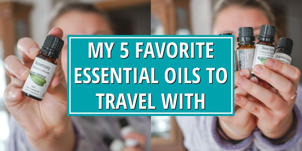 My 5 favorite essential oils to travel with!