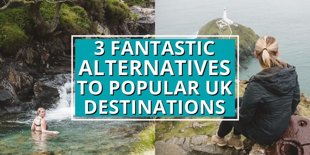 3 Fantastic Alternatives to Popular UK Destinations that'll Blow Your Mind • The Wanderful Me