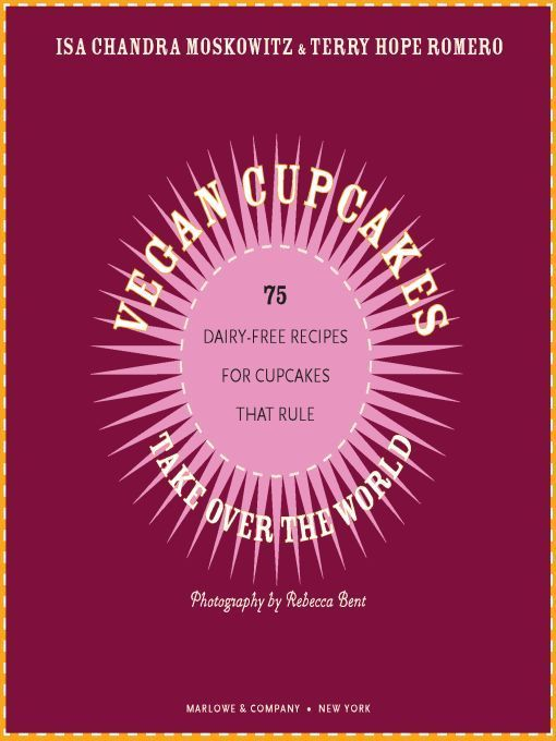 The book cover to Isa Chandra Moskowitz and Terry Hope Rowero's Vegan Cupcakes Take Over the World recipe book.