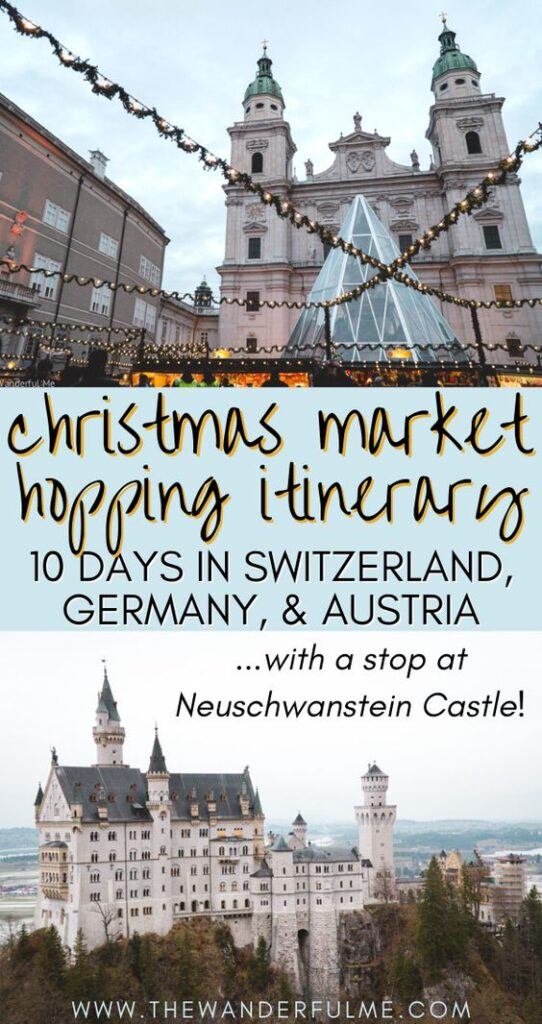 Want to spend 10 days exploring the wondrous European Christmas Markets in Switzerland, Germany, and Austria? Discover the twinkling lights, delicious glühwein, quaint little holiday stands, and more! Even better, this specific Christmas market itinerary includes an optional stop at the magical Neuschwanstein Castle in Germany! Check this itinerary out if you need some winter Europe inspiration. #europe #christmasmarket #10day #itinerary #bucketlists
